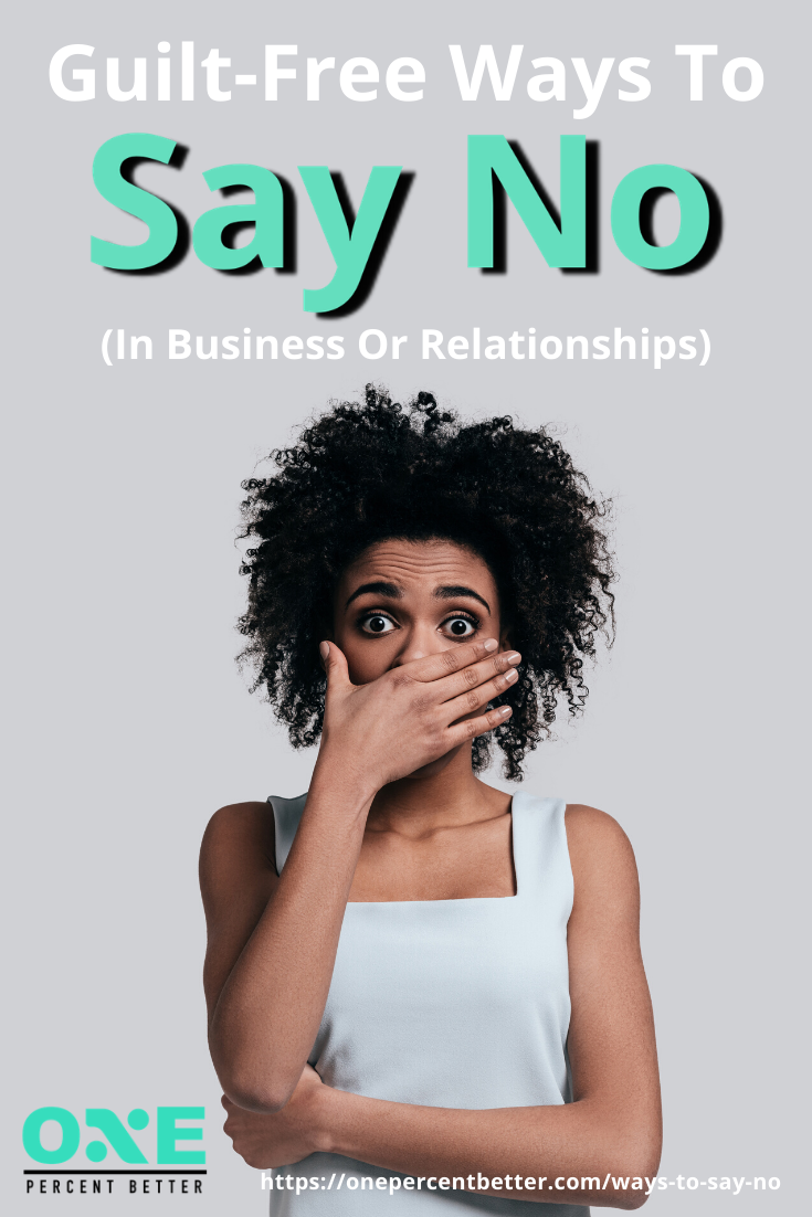 5 Guilt-Free Ways To Say No (In Business Or Relationships) https://onepercentbetter.com/ways-to-say-no/