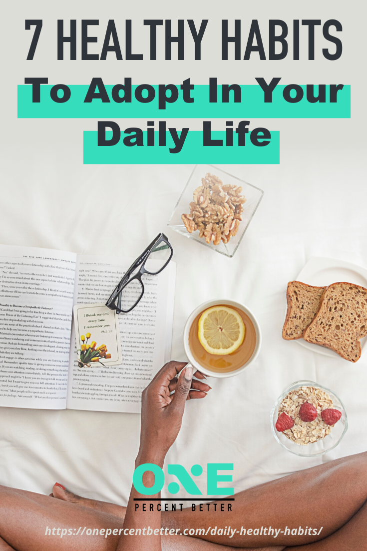 7 Healthy Habits To Adopt In Your Daily Life https://onepercentbetter.com/daily-healthy-habits/