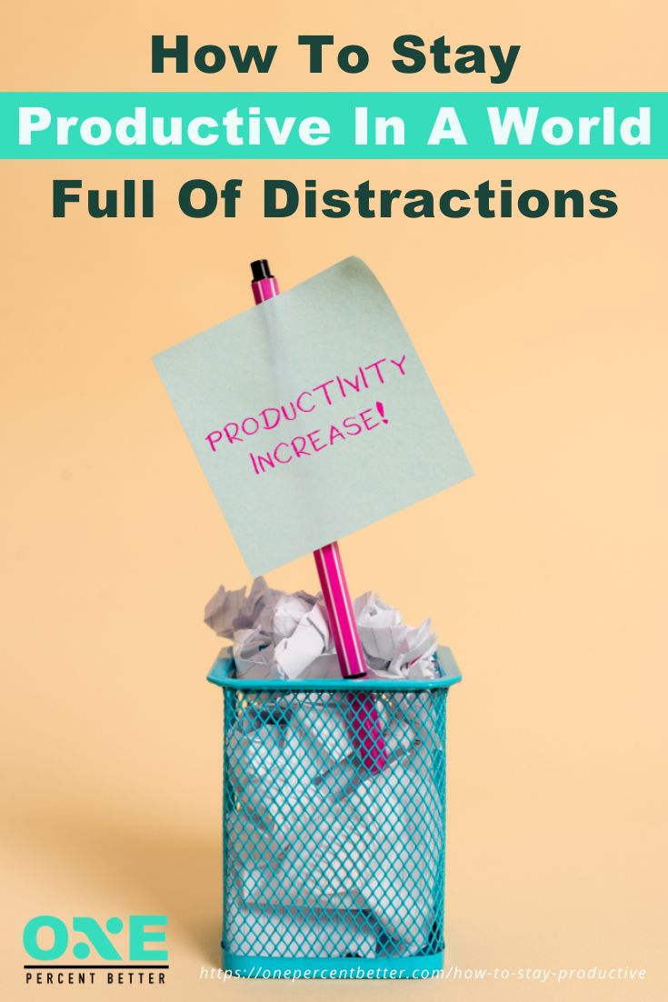 How To Stay Productive In A World Full Of Distractions https://onepercentbetter.com/how-to-stay-productive/