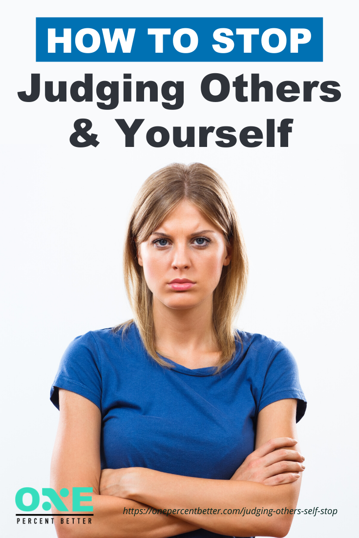 How To Stop Judging Others And Yourself https://onepercentbetter.com/judging-others-self-stop/