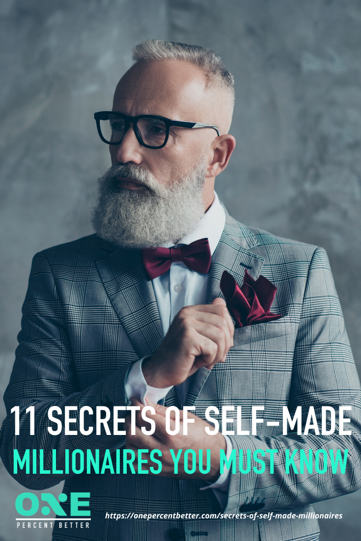 11 Secrets Of Self-Made Millionaires You Must Know https://onepercentbetter.com/secrets-of-self-made-millionaires/