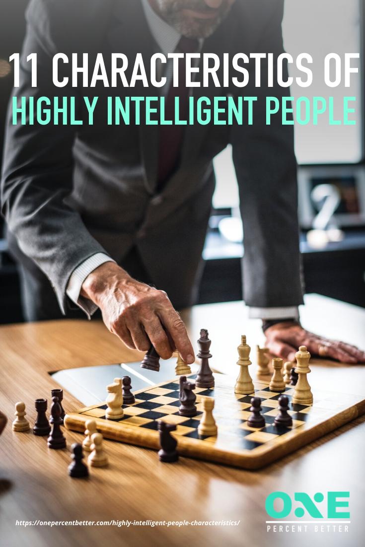 11 Characteristics of Highly Intelligent People https://onepercentbetter.com/highly-intelligent-people-characteristics/