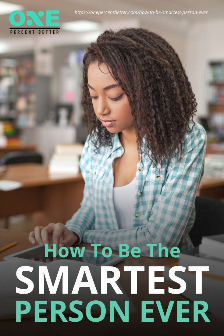 How To Be The Smartest Person Ever https://onepercentbetter.com/how-to-be-smartest-person-ever/
