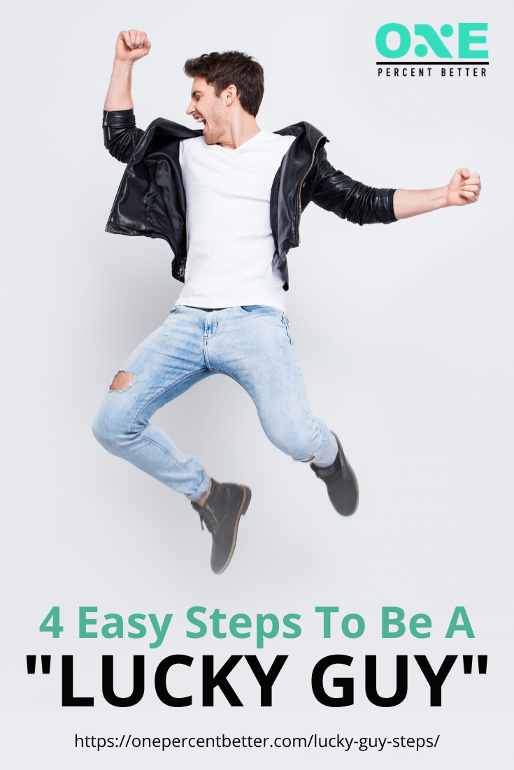 """4 Easy Steps To Be A """"Lucky Guy"""" https://onepercentbetter.com/lucky-guy-steps/"""