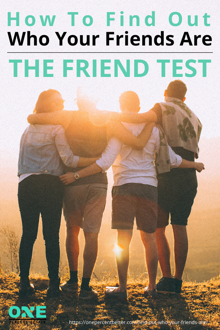 How to Find Out Who Your Friends Are | The Friend Test https://onepercentbetter.com/find-out-who-your-friends-are/
