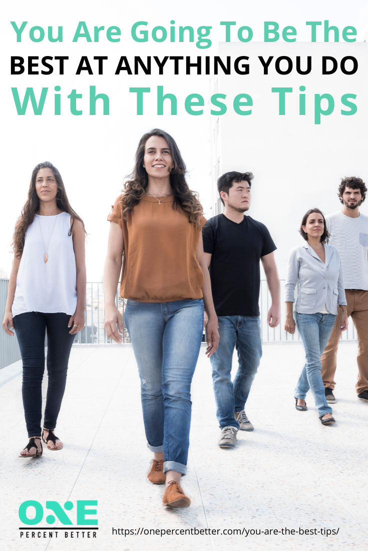 You Are Going To Be The Best At Anything You Do With These Tips https://onepercentbetter.com/you-are-the-best-tips/
