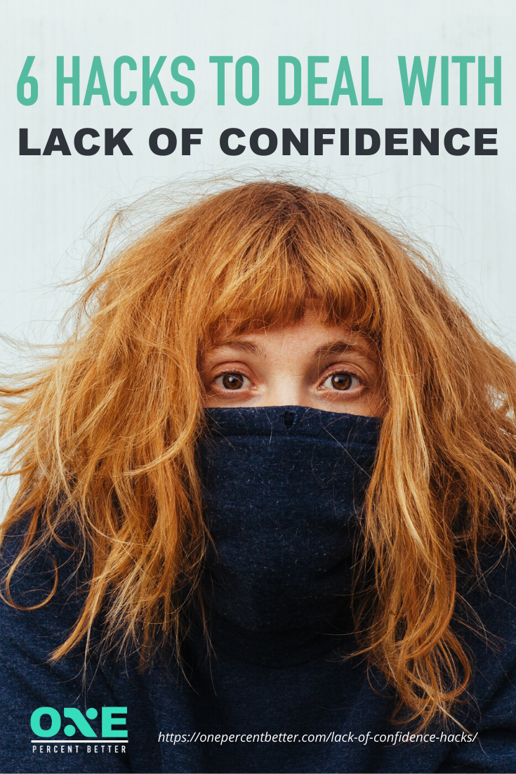 6 Simple Hacks to Deal with Lack of Confidence https://onepercentbetter.com/lack-of-confidence-hacks/