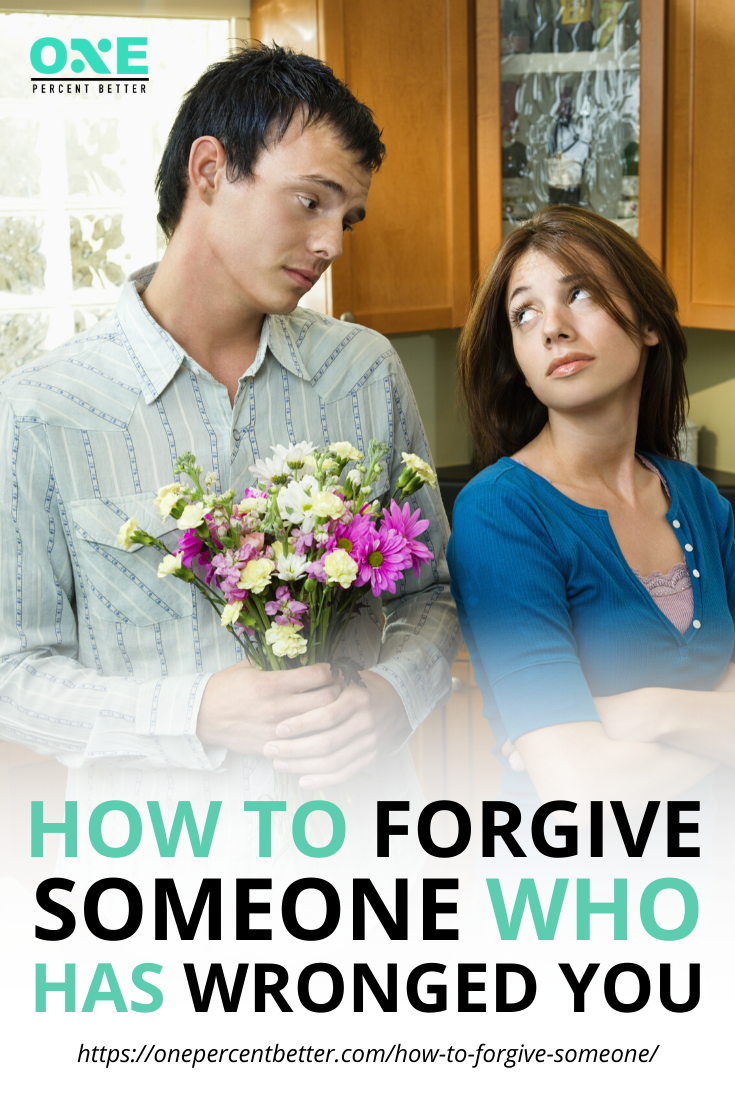 How To Forgive Someone Who Has Wronged You https://onepercentbetter.com/how-to-forgive-someone/