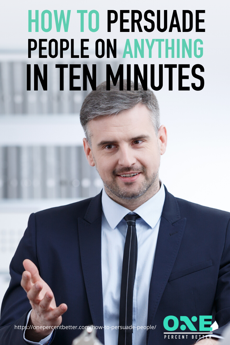 The Art of Persuasion: How to Persuade People on Anything in Ten Minutes https://onepercentbetter.com/how-to-persuade-people/