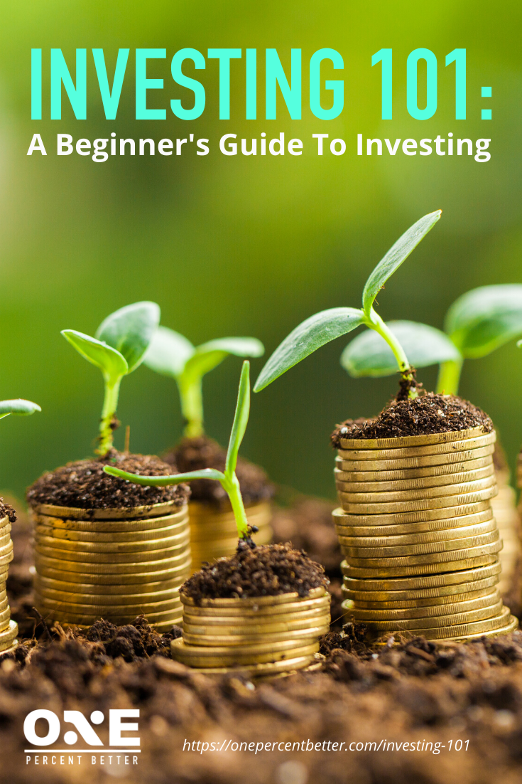Investing 101: A Beginner's Guide To Investing https://onepercentbetter.com/investing-101/