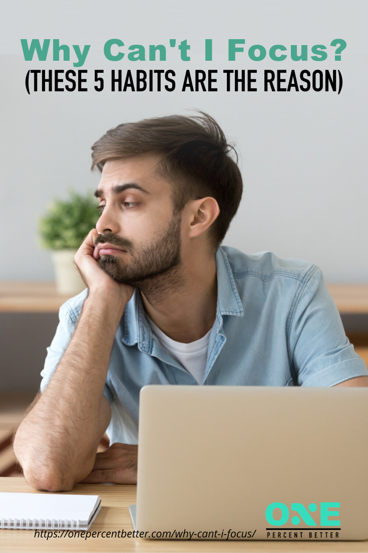 Why Can't I Focus? (These 5 Habits Are The Reason) https://onepercentbetter.com/why-cant-i-focus/