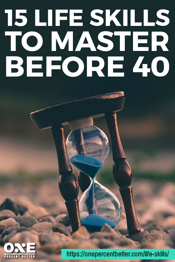 15 Life Skills To Master Before 40 | https://onepercentbetter.com/life-skills/