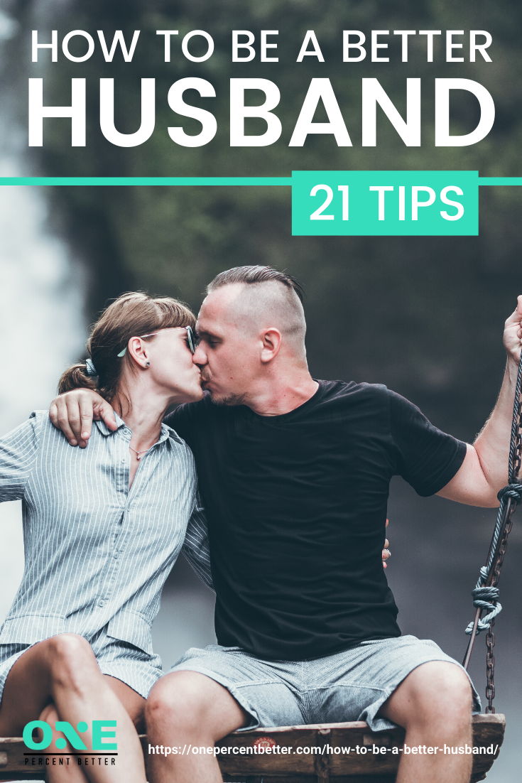 How To Be A Better Husband | 21 Tips https://onepercentbetter.com/how-to-be-a-better-husband/