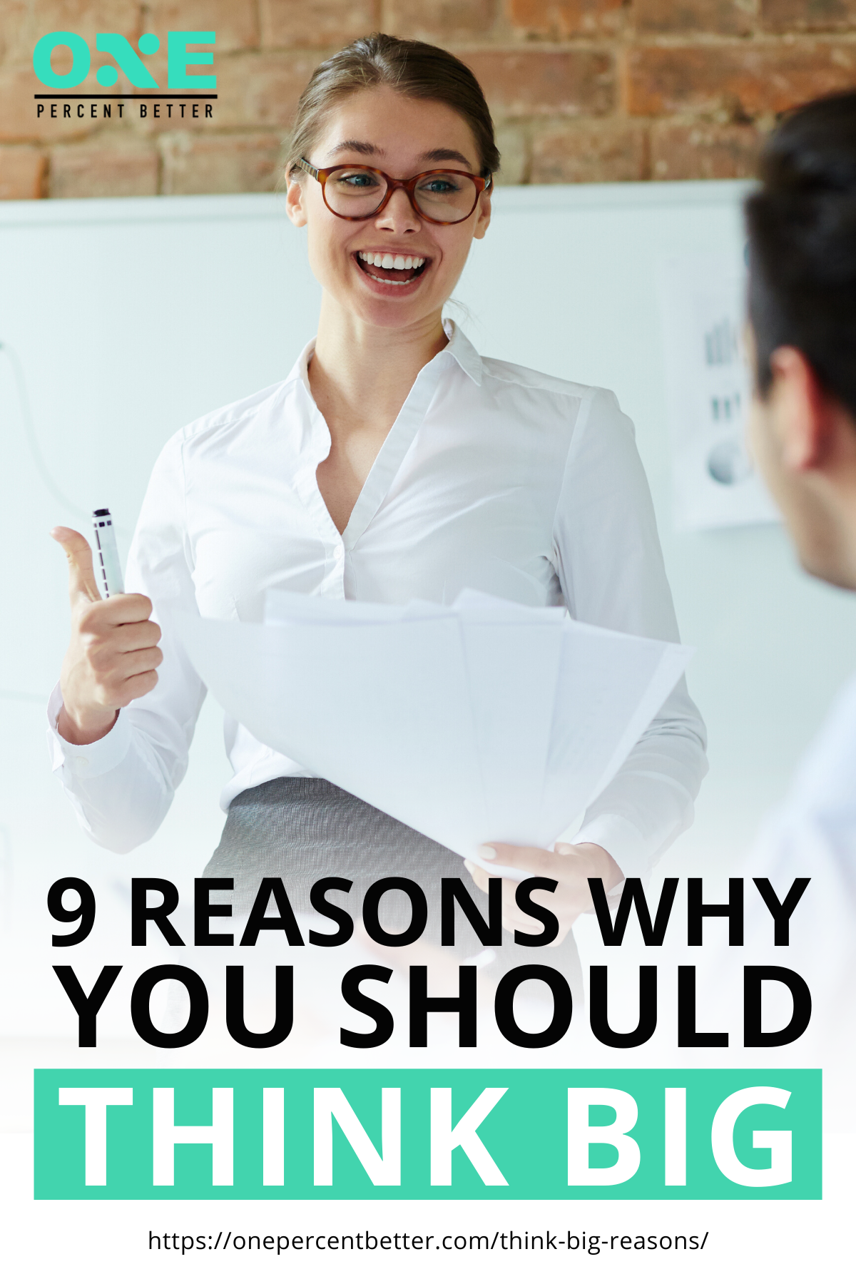 9 Reasons Why You Should Think Big | https://onepercentbetter.com/think-big-reasons/