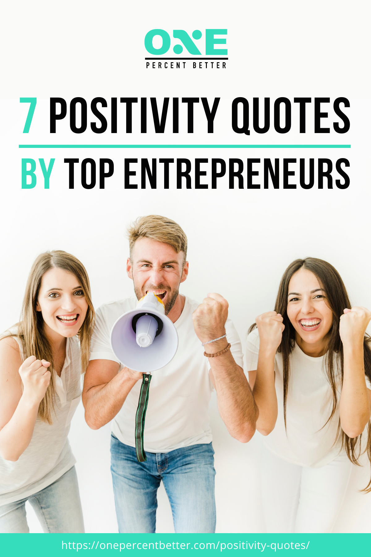 7 Positivity Quotes By Top Entrepreneurs https://onepercentbetter.com/positivity-quotes/