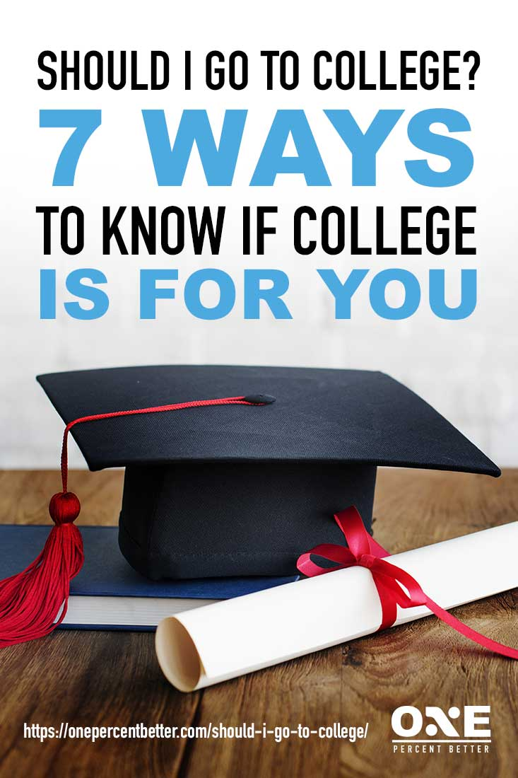 Is College Necessary? | 7 Ways To Know If College Is For You [INFOGRAPHIC] | https://onepercentbetter.com/should-i-go-to-college/