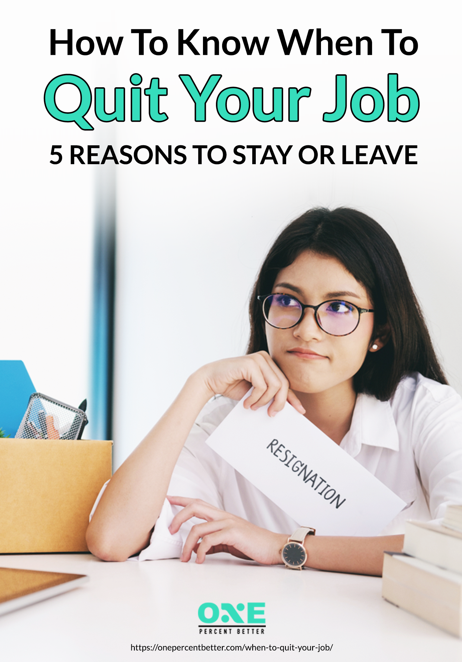 How To Know When To Quit Your Job: 13 Reasons To Stay Or Leave [INFOGRAPHIC] | https://onepercentbetter.com/when-to-quit-your-job/