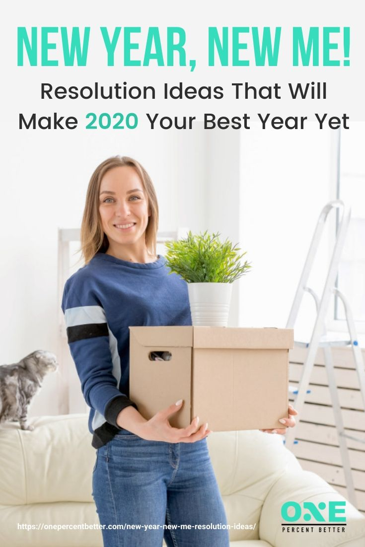 New Year, New Me: Resolution Ideas That Will Make 2020 Your Best Year Yet | https://onepercentbetter.com/new-year-new-me-resolution-ideas/