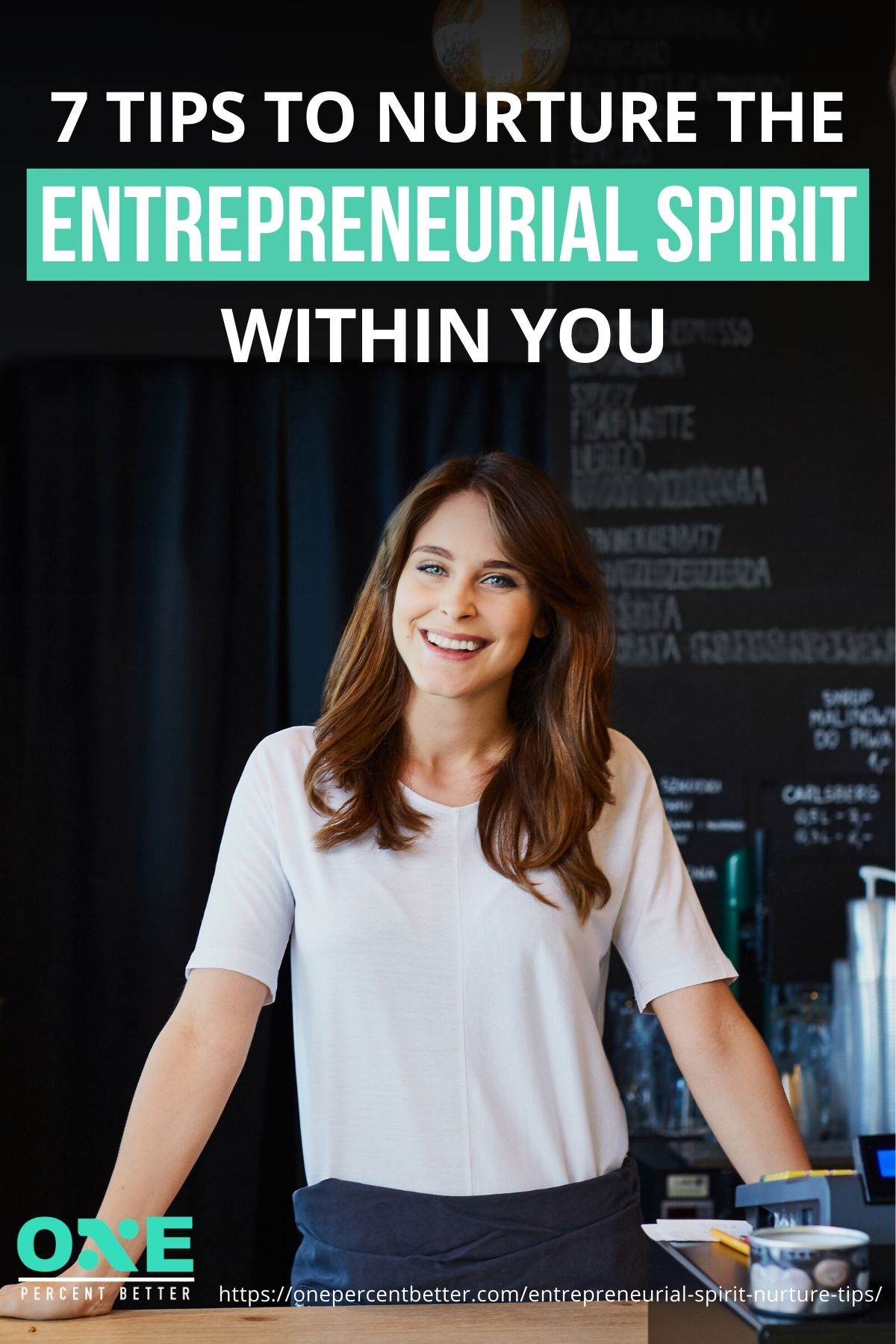 7 Tips To Nurture The Entrepreneurial Spirit Within You | https://onepercentbetter.com/entrepreneurial-spirit-nurture-tips/