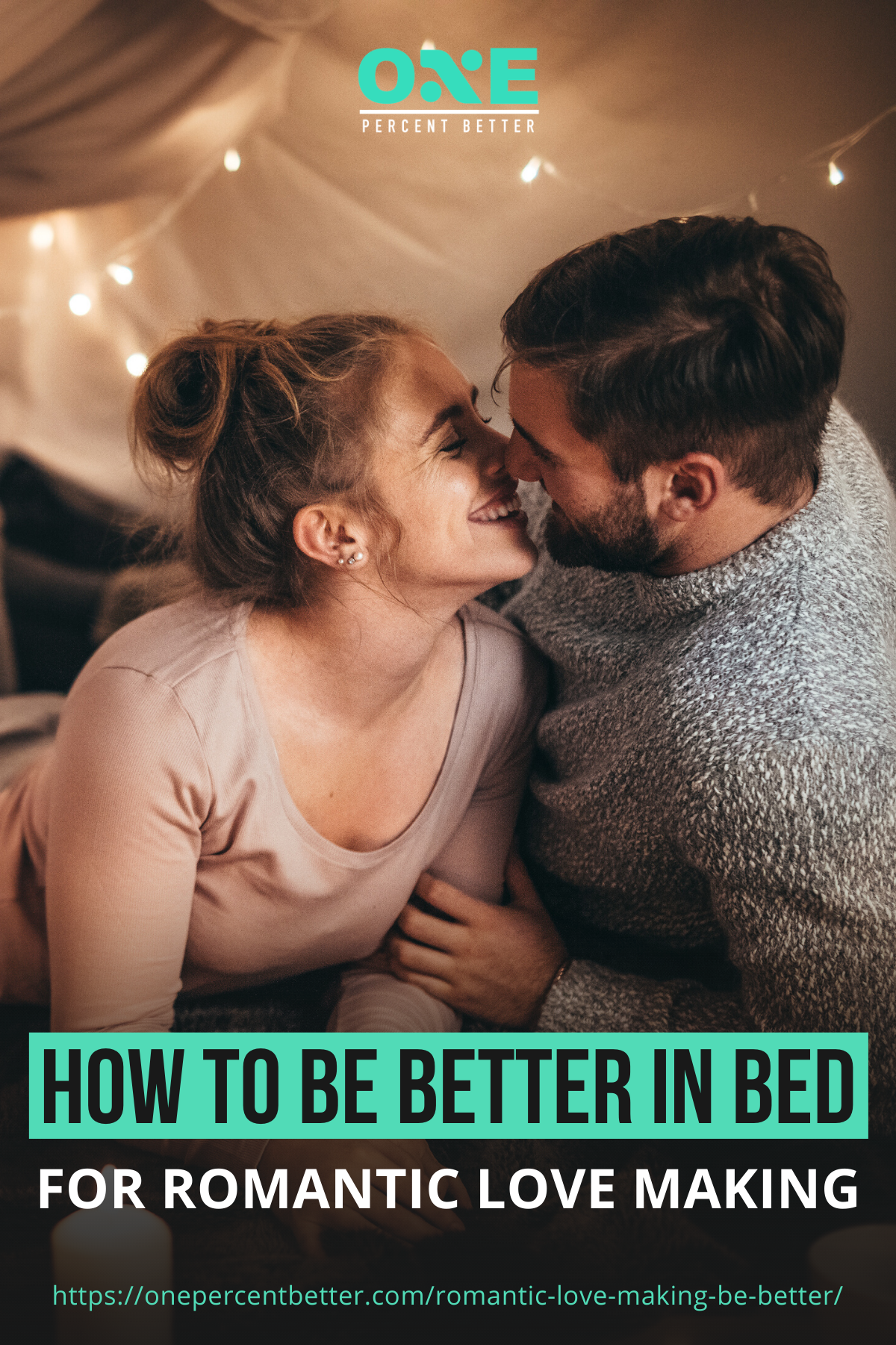 How To Be Better In Bed For Romantic Love-Making https://onepercentbetter.com/romantic-love-making-be-better/