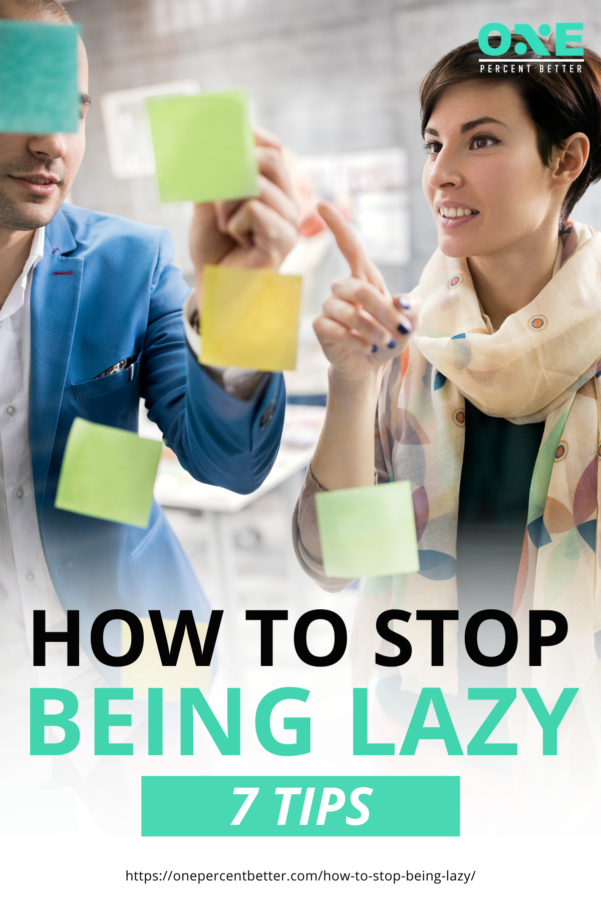 How To Stop Being Lazy: 7 Tips | https://onepercentbetter.com/how-to-stop-being-lazy/