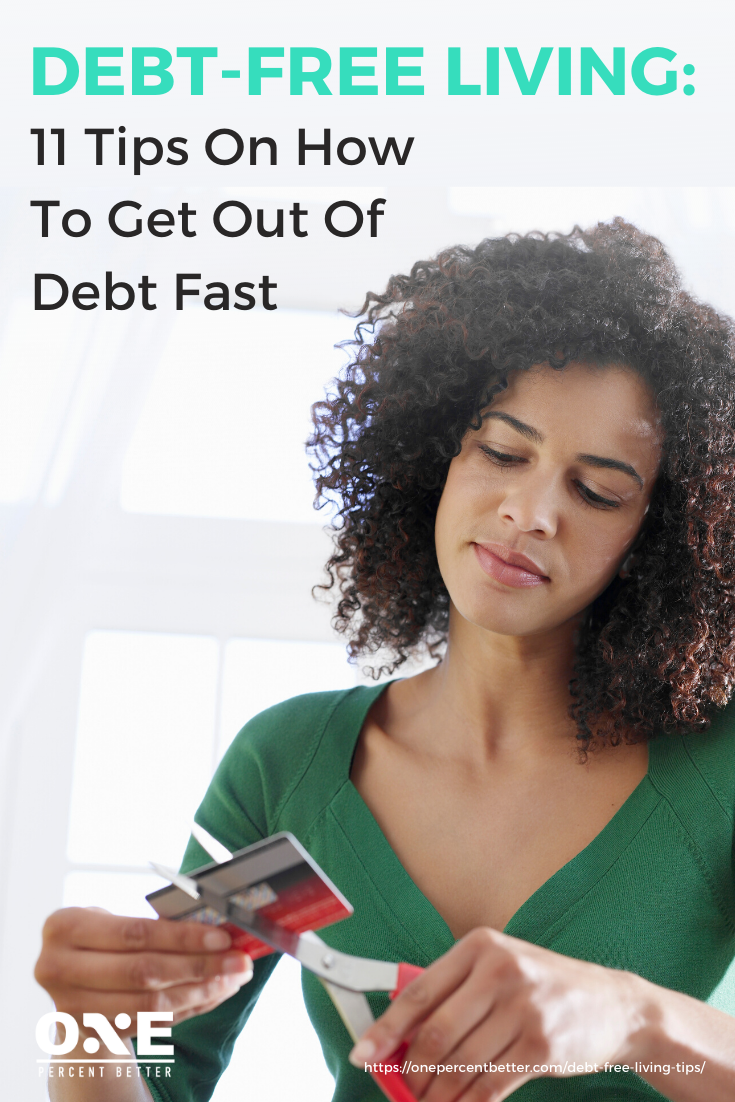 Debt-Free Living: 11 Tips On How To Get Out Of Debt Fast https://onepercentbetter.com/debt-free-living-tips/