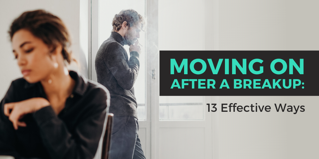 Moving On and Letting Go: 13 Ways to Get Over an Ex