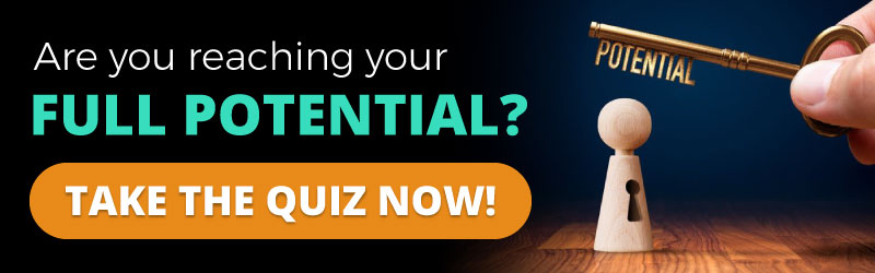 Are you reaching your full potential? TAKE THE QUIZ NOW!